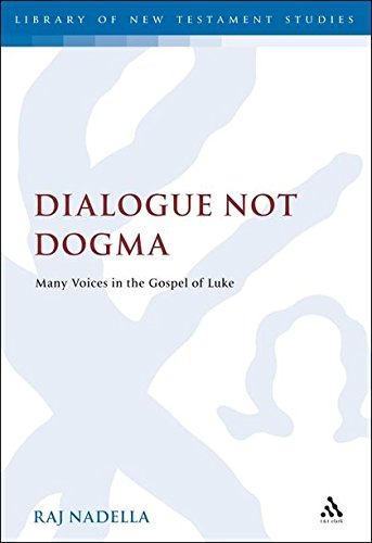 Dialogue Not Dogma: Many Voices in the Gospel of Luke (Library of New Testament Studies, Band 431)