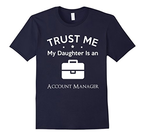 Trust me my daughter is a Account Manager T-shirt