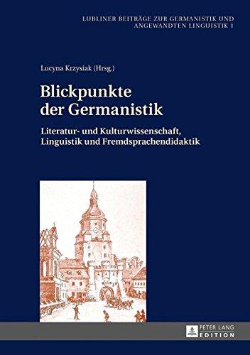 Blickpunkte der Germanistik: Literatur- und Kulturwissenschaft, Linguistik und Fremdsprachendidaktik (Lubliner Beitraege Zur Germanistik Und Angewandten Linguisti)