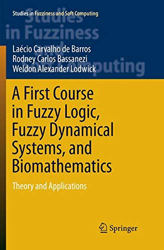 A First Course in Fuzzy Logic, Fuzzy Dynamical Systems, and Biomathematics: Theory and Applications (Studies in Fuzziness and Soft Computing, Band 347)