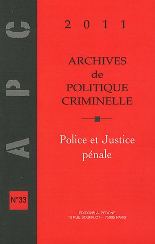 Archives de politique criminelle, N° 33 : Police et justice pénale por Christine Lazerges