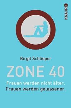 Zone 40: Frauen werden nicht älter. Frauen werden gelassener.