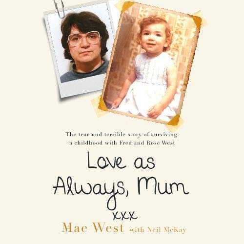 Love as Always, Mum xxx: The true and terrible story of surviving a childhood with Fred and Rose West