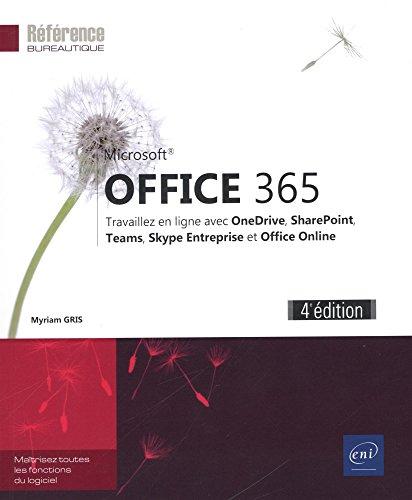 Office 365 (4e édition) - Travaillez en ligne avec Office Online, SharePoint, Teams, OneDrive, OneNote et Skype Entreprise par Myriam GRIS