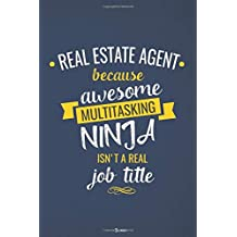 Real Estate Agent Because Awesome Multitasking Ninja Isnt A Real Job Title: Journal