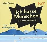 'Ich hasse Menschen. Eine Abschweifung: Ungekürzte Live-Lesung mit Julius Fischer...' von Julius Fischer