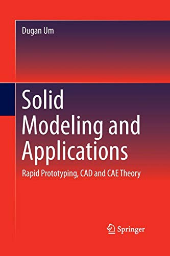 Solid Modeling and Applications: Rapid Prototyping, CAD and CAE Theory - Dugan Design