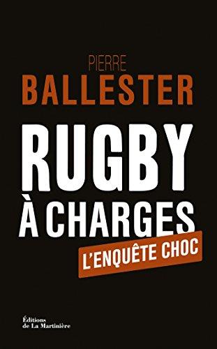 Rugby à charges. L'Enquête choc (NON FICTION) par Pierre Ballester