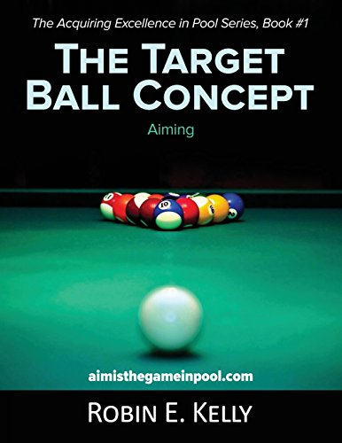 The Target Ball Concept: Color Edition (Acquiring Excellence in Pool, Band 1) -