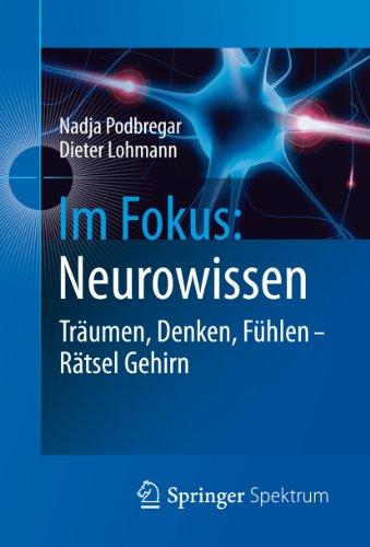Download Im Fokus: Neurowissen: Träumen, Denken, Fühlen - Rätsel Gehirn: 3 (Naturwissenschaften im Fokus)