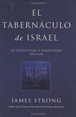 El Tabernaculo de Israel: Su Estructura y Simbolismo Illustrado = The Tabernacle of Israel