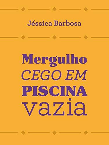 Mergulho cego em piscina vazia (Portuguese Edition) por Jéssica Barbosa