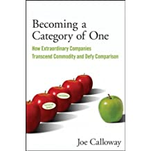 [(Becoming a Category of One: How Extraordinary Companies Transcend Commodity and Defy Comparison)] [ By (author) Joe Calloway ] [September, 2009]