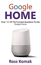 FUNNIEST QUESTIONS TO ASK GOOGLE HOMEDownload This Great Book Today! Available To Read On Your Computer, MAC, Smartphone, Kindle Reader, iPad, or Tablet!Google Home is a smart device with a huge range of capabilities. It can be used to transform your...