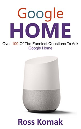 Google Home: Over 100 of the funniest questions to ask Google Home (English Edition)