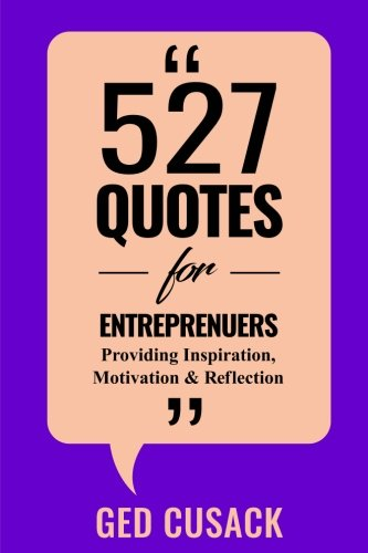 Book cover image for 527 Quotes for Entrepreneurs: Providing Inspiration, Motivation and Reflection