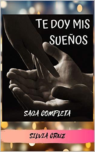 TE DOY MIS SUEÑOS: Saga Completa de Silvia Cruz