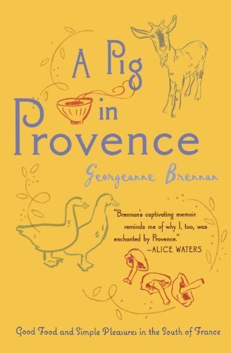 A Pig in Provence: Good Food and Simple Pleasures in the South of France by Brennan, Georgeanne (2008) Paperback