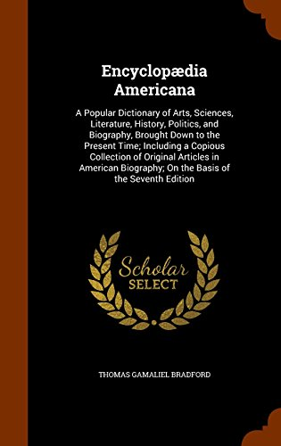 Encyclopædia Americana: A Popular Dictionary of Arts, Sciences, Literature, History, Politics, and Biography, Brought Down to the Present Time; ... On the Basis of the Seventh Edition