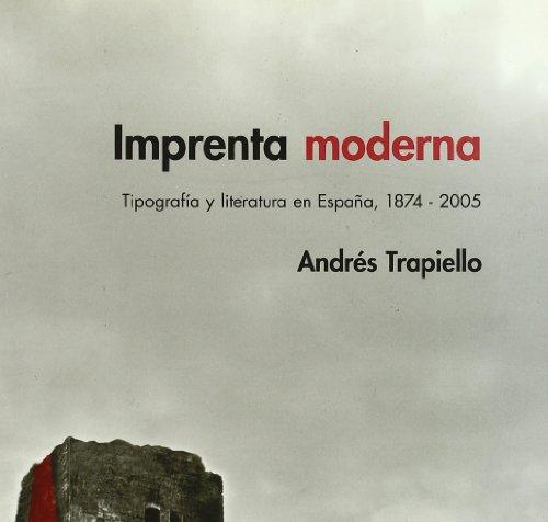 Imprenta moderna - tipografia y literatura en España, 1874-2005
