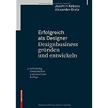 Erfolgreich als Designer - Designbusiness gründen und entwickeln: 3., überarbeitete und erweiterte Auflage