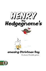 Henry the Hedgegnome's amazing Christmas Day: Volume 3