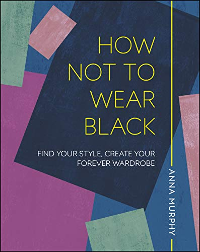 How Not to Wear Black: Find your Style, Create your Forever Wardrobe (English Edition)