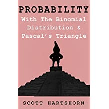 Probability With The Binomial Distribution And Pascal's Triangle: A Key Idea In Statistics