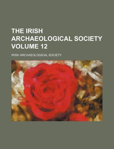 The Irish Archaeological Society Volume 12
