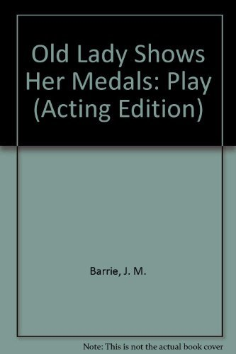Old Lady Shows Her Medals: Play (Acting Edition) by Sir J. M. Barrie