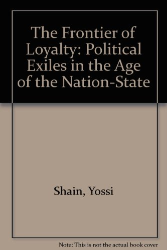 The Frontier of Loyalty: Political Exiles in the Age of the Nation-state