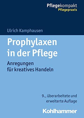Prophylaxen in der Pflege: Anregungen für kreatives Handeln (Pflegekompakt)