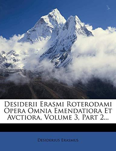 Desiderii Erasmi Roterodami Opera Omnia Emendatiora Et Avctiora, Volume 3, Part 2.