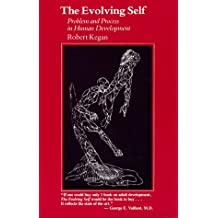 The Evolving Self: Problem and Process in Human Development by Robert Kegan (1982-06-03)
