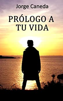 Prólogo a tu vida (Spanish Edition) by [Caneda, Jorge]