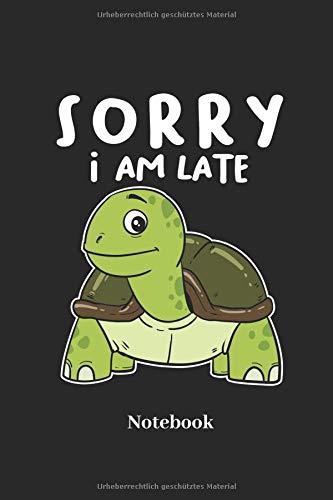 Sorry I Am Late Notebook: Liniertes Notizbuch für Reptilien, Langsam Geher, Zu Spät Kommern und Schildkröten Fans - Notizheft Klatte für Männer, Frauen und Kinder