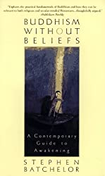 Buddhism without Beliefs: A Contemporary Guide to Awakening by Stephen Batchelor (1997-04-14)
