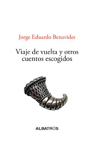 Viaje de vuelta y otros cuentos escogidos por Jorge Eduardo Benavides