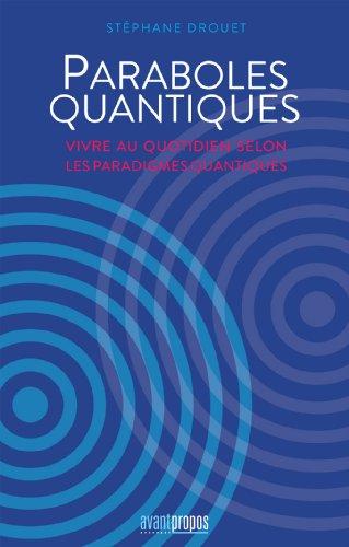 Paraboles quantiques. Vivre au quotidien selon les paradigmes quantiques par Stéphane Drouet
