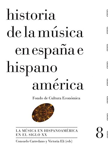 Historia de la Música en España e Hispanoamérica. La música en Hispanoamérica en el siglo xx (volumen 8)