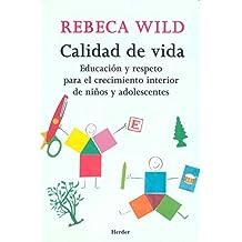 Calidad de vida : educaci??n y respeto para el crecimiento interior de ni??os y adolescentes by Rebeca Wild (2003-09-06)