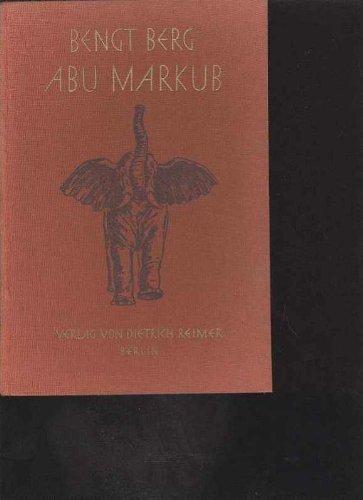 Bengt Bergs illustrierte Tierbücher ABU MARKUB mit der Filmkamera unter elefanten und Riesenstörchen, 200 bebilderte Seiten, Reimer 1930