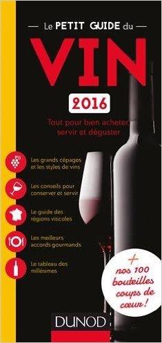 Le petit guide du vin 2016 - Tout pour bien acheter, servir et dguster de Marie-Dominique Bradford ( 19 aot 2015 )