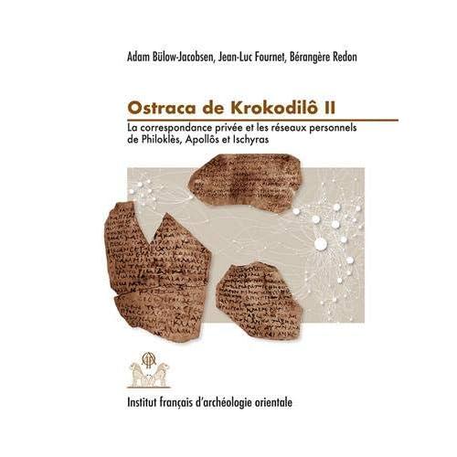 Ostraca de Krokodilô : Volume 2, La correspondance privée et les réseaux personnels de Philoklès, Apollôs et Ischyras