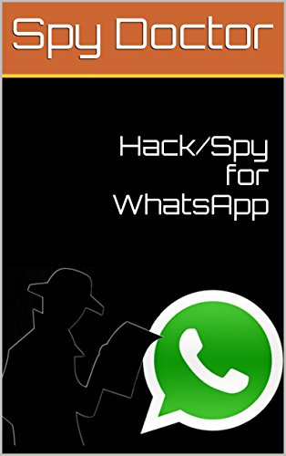 Spy Mobile Software (Hack/Spy for WhatsApp (English Edition))
