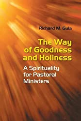 Way of Goodness and Holiness: A Spirituality for Pastoral Ministers