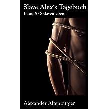 Slave Alex's Tagebuch: Band 5 (Slave Alex Tagebuch, Band 5)