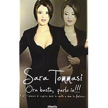 Ora basta, parlo io!!! A voi il piacere di scoprire dov'?? la realt?? e dove la fantasia... by Sara Tommasi (2012-01-01)