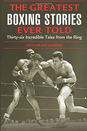 Greatest Boxing Stories Ever Told: Thirty-Six Incredible Tales From The Ring, First Edition por Silverman