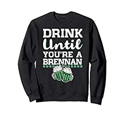 Drink Until You're a Brennan St Patrick's Day Gift Sweatshirt